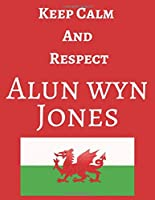 Keep Calm And Respect Alun Wyn Jones: Alun Wyn Jones Notebook/ journal/ Notepad/ Diary For Fans. Men, Boys, Women, Girls And Kids | 120 Black Lined Pages | 8.5 x 11 inches | A4