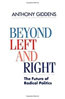 Beyond Left and Right: The Future of Radical Politics by Anthony Giddens(1994-12-12)