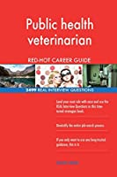 Public Health Veterinarian Red-Hot Career Guide; 2499 Real Interview Questions