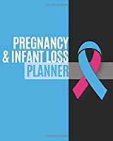 Pregnancy & Infant Loss Planner: Yearly & Weekly Organizer, To Do Lists, Notes Pregnancy & Infant Loss Journal Notebook (8x10), Pregnancy & Infant Loss Books, Pregnancy & Infant Loss Gifts, Pregnancy & Infant Loss Awareness