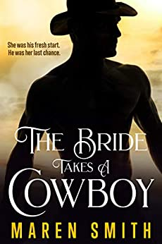 The Bride Takes A Cowboy: A Historical Western Romance by [Smith, Maren]