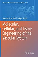 Molecular, Cellular, and Tissue Engineering of the Vascular System (Advances in Experimental Medicine and Biology)
