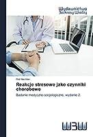 Reakcje stresowe jako czynniki chorobowe: Badanie medyczno-socjologiczne, wydanie 2.