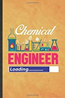 Chemical Engineer Loading: Funny Blank Lined Chemical Engineering Notebook/ Journal, Graduation Appreciation Gratitude Thank You Souvenir Gag Gift, Modern Cute Graphic 110 Pages