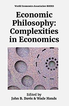 [Davis, John, Hands, Wade]のEconomic Philosophy: Complexities in Economics (English Edition)