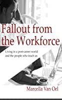 Fallout from the Workforce: Living in a Post-career World and the People Who Teach Us