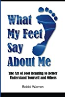 What My Feet Say About Me: The Art of Foot Reading to Better Understand Yourself and Others.