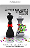 Why you should ask her if she ever stole chocolate: And other online dating tips for men on OkCupid.com and Match.com (English Edition)