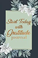 Start Today WIth Gratitude: Daily Gratitude Journal , Find Happiness and Peace in 5 Minutes a Day