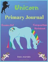 Unicorn Primary Journal : Grades K-2 Composition Notebook: Learn To Write and Draw Journal for Kids (Journals for toddlers)