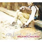 AROUND CHILDREN<初回版>(在庫あり。)