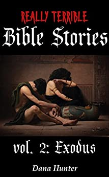 Really Terrible Bible Stories vol. 2: Exodus by [Hunter, Dana]