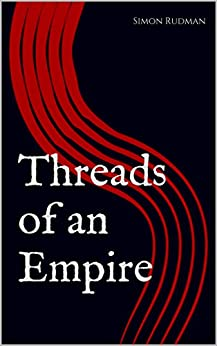 Threads of an Empire (Breaker of Nations Book 1) by [Rudman, Simon]