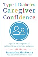 Type 1 Diabetes Caregiver Confidence: A Guide for Caregivers of Children Living with Type 1 Diabetes