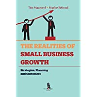 The Realities of Small Business Growth: Strategies, Planning and Customers