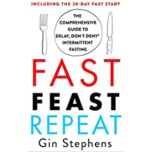 Fast. Feast. Repeat.: The Comprehensive Guide to Delay, Don't Deny(r) Intermittent Fasting--Including the 28-Day Fast Start