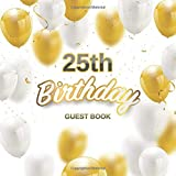25th Birthday Guest Book: White Golden Balloons Elegant Glossy Cover Place for a Photo Cream Color Paper 123 Pages Guest Sign in for Party Celebration of Anniversary Fabulous Keepsake Gift Book for Best Wishes Messages from Family and Friends