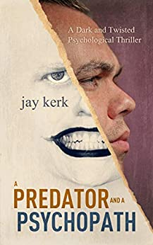 A Predator and A Psychopath: A Dark and Twisted Psychological Thriller by [Kerk, Jay]