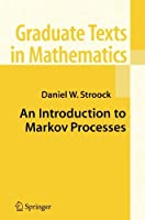 An Introduction to Markov Processes (Graduate Texts in Mathematics) by Daniel W. Stroock(2005-05-31)