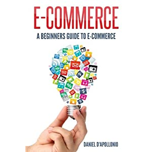E-commerce a Beginners Guide to E-commerce (E-commerce for Dummies)