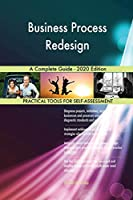 Business Process Redesign A Complete Guide - 2020 Edition