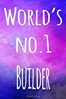 World's No.1 Builder: The perfect gift for the builder in your life - 119 page lined journal!