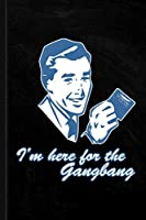 I'm Here For The Gangbang Journal Notebook: Blank Lined Ruled For Writing 6x9 120 Pages