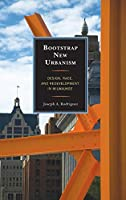 Bootstrap New Urbanism: Design, Race, and Redevelopment in Milwaukee (Comparative Urban Studies)