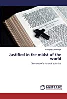 Justified in the midst of the world: Sermons of a natural scientist
