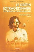 Le destin extraordinaire de François-Victor Arcadius