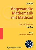 Angewandte Mathematik mit Mathcad. Lehr- und Arbeitsbuch: Band 1: Einfuehrung in Mathcad