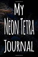 My Neon Tetra Journal: The perfect gift for the fish keeper in your life - 119 page lined journal!