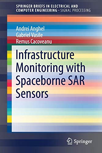 Download Infrastructure Monitoring with Spaceborne SAR Sensors (SpringerBriefs in Electrical and Computer Engineering) 9811032165