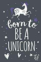 Born To Be A Unicorn: Cute Notebook Gift for Unicorn Lovers