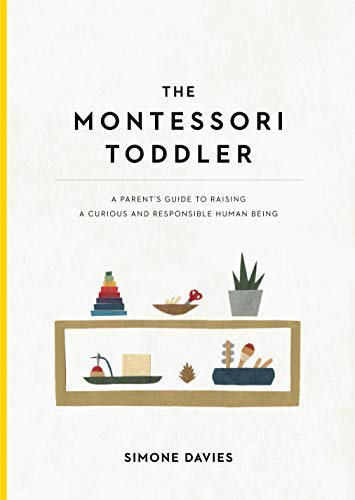 The Montessori Toddler: A Parent's Guide to Raising a Curious and Responsible Human Being (English Edition)