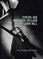 Cinema and Northern Ireland: Film, Culture and Politics by John Hill(2006-10-01)