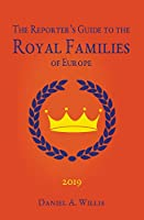 2019 Reporter's Guide to the Royal Families of Europe
