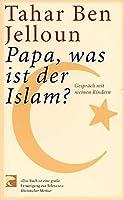Papa, was ist der Islam?: Gespraech mit meinen Kindern