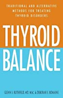 Thyroid Balance: Traditional and Alternative Methods for Treating Thyroid Disorders