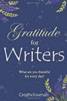 Gratitude for Writers: Five Minute Daily Journal Notebook for writers positivity mindfulness creativity for authors