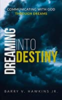 Dreaming Into Destiny: Communicating With God Through Dreams