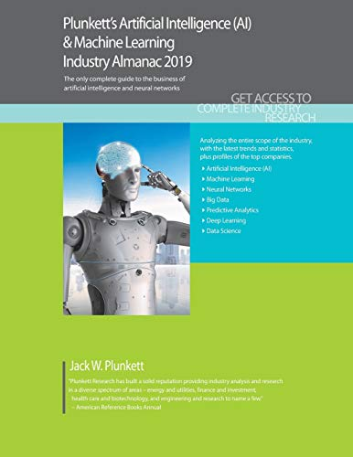 Download Plunkett's Artificial Intelligence & Machine Learning Industry Almanac 2019: Artificial Intelligence & Machine Learning Industry Market Research, Statistics, Trends and Leading Companies (Plunkett's Industry Almanacs) 1628315164