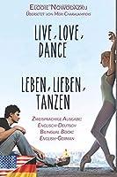 Leben, Lieben, Tanzen / Live, Love, Dance (Zweisprachige Ausgabe: Englisch-Deutsch): Bilingual edition: English-German