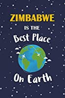 Zimbabwe Is The Best Place On Earth: Zimbabwe Souvenir Notebook