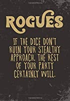 Rogues If The Dice Don't Ruin Your Stealthy Approach, The Rest Of Your Party Certainly Will.: College Ruled Role Playing Gamer Paper: RPG Journal