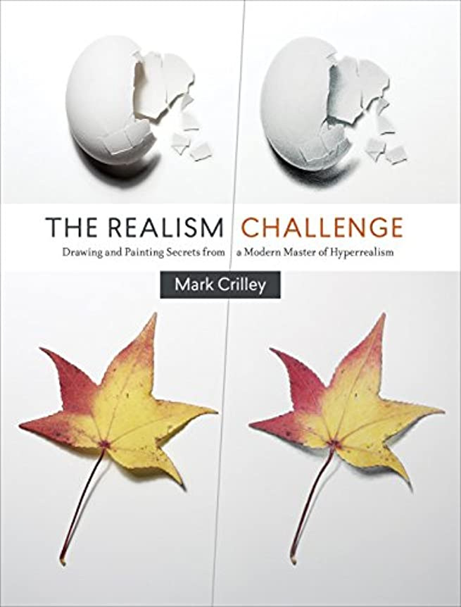 ヒール虚偽緩やかなThe Realism Challenge: Drawing and Painting Secrets from a Modern Master of Hyperrealism (English Edition)
