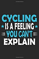 Cycling Is A Feeling You Can't Explain: Funny Cool Cycling Journal | Notebook | Workbook | Diary | Planner-6x9 - 120 Blank Pages With An Awesome Comic Quote On The Cover.Cute Gift For Cyclists, Racing Drivers, Bicycle Enthusiasts