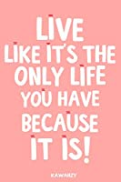 Live Like It's The Only Life You Have Because It Is!: Blank Lined Motivational Inspirational Quote Journal