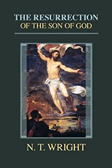 The Resurrection of the Son of God (Christian Origins and the Question of God series Book 3) by [Wright, Tom]