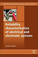 Reliability Characterisation of Electrical and Electronic Systems (Woodhead Publishing Series in Electronic and Optical Materials)